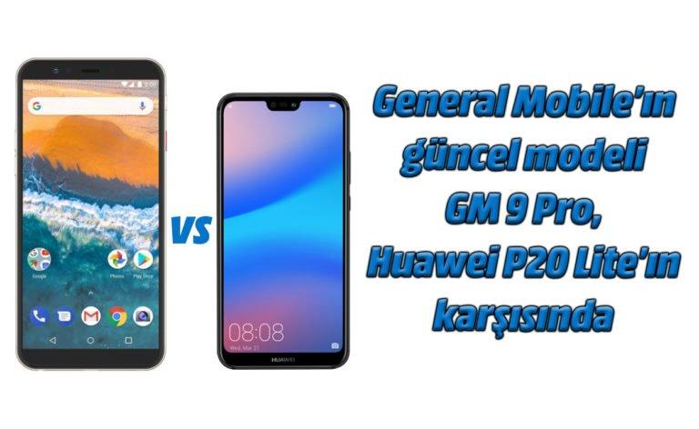 General Mobile GM 9 Pro ve Huawei P20 Lite karşılaştırması