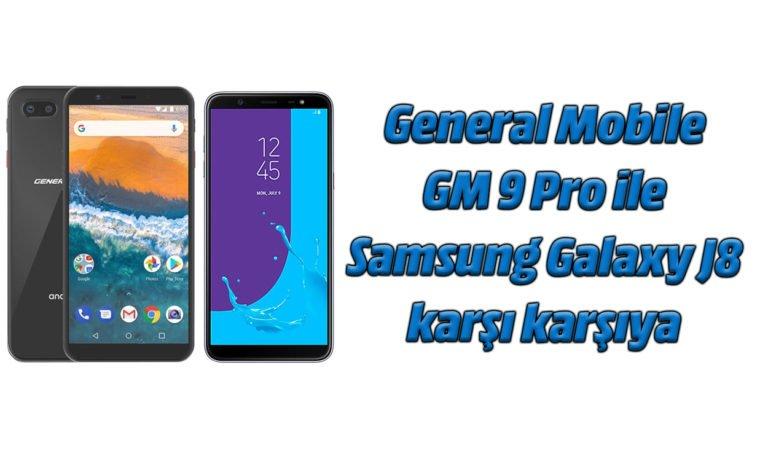 General Mobile GM 9 Pro ve Samsung Galaxy J8 karşı karşıya