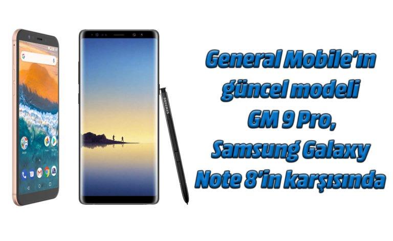 General Mobile GM 9 Pro ve Samsung Galaxy Note 8 karşılaştırması
