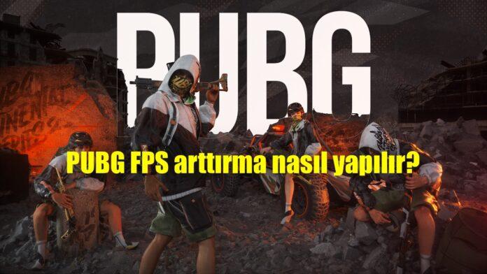PUBG FPS arttırma nasıl yapılır?