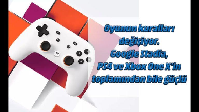 Google Stadia! PS4 ve Xbox One X'in toplamından bile daha güçlü!