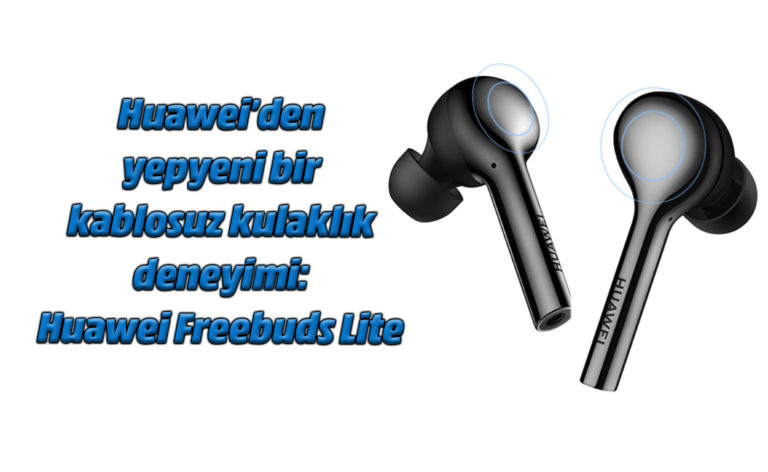 Huawei Freebuds Lite – Kablosuz kulakiçi kulaklık inceleme