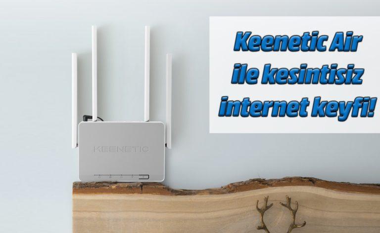 Keenetic Air ile kesintisiz internet keyfi!