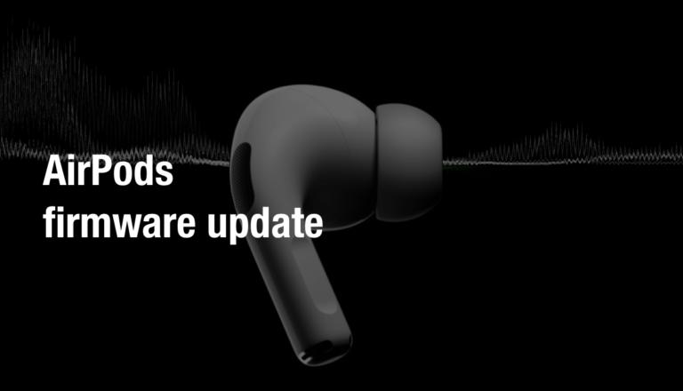 AirPods 2 ve AirPods Pro için güncelleme yayınlandı!