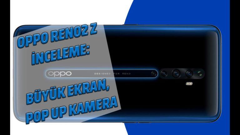 Oppo Reno2 Z inceleme: Büyük ekran, pop up kamera