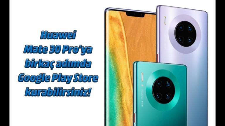 Huawei Mate 30 Pro'ya Google Play Store nasıl yüklenir?
