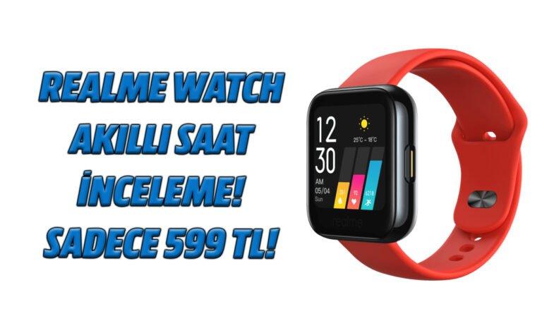 Realme Watch akıllı saat incelemesi! Sadece 599 TL!