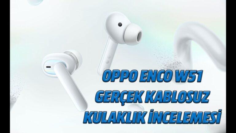 Oppo Enco W51 gerçek kablosuz kulaklık incelemesi
