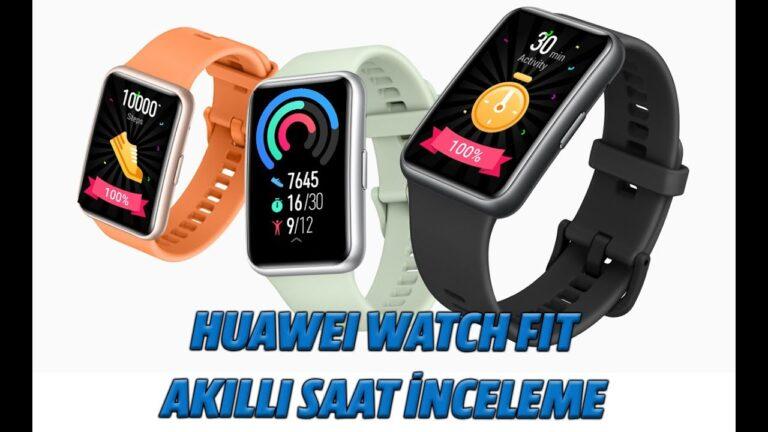 Huawei Watch Fit akıllı saat incelemesi
