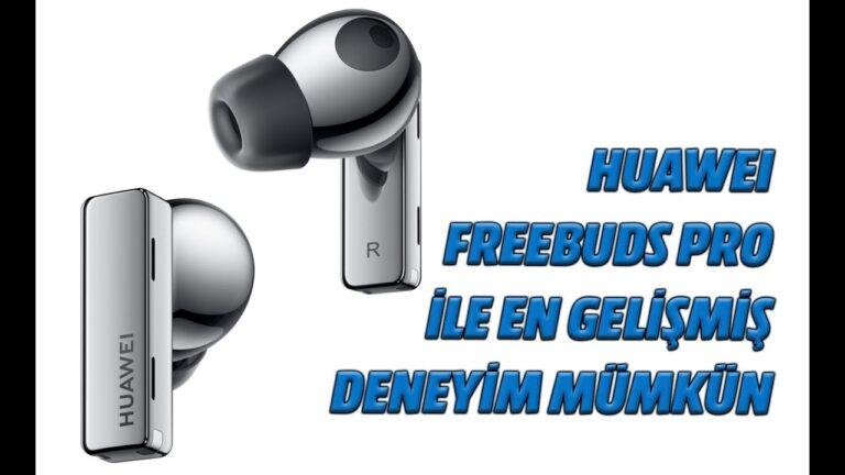 Huawei Freebuds Pro ile en gelişmiş deneyiminizi yaşayabilirsiniz