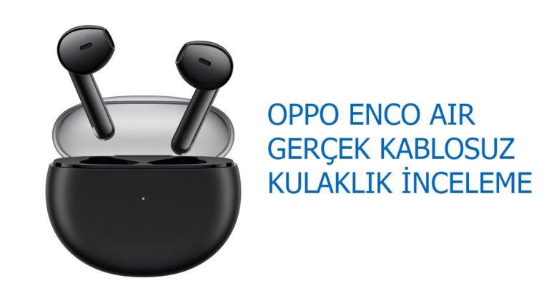 Oppo Enco Air gerçek kablosuz kulaklık incelemesi
