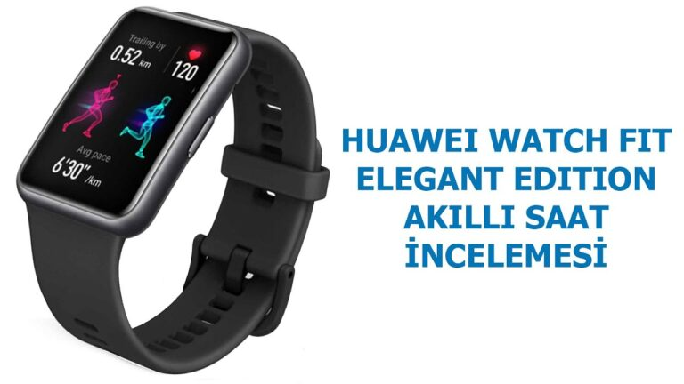 Huawei Watch Fit Elegant Edition akıllı saat incelemesi