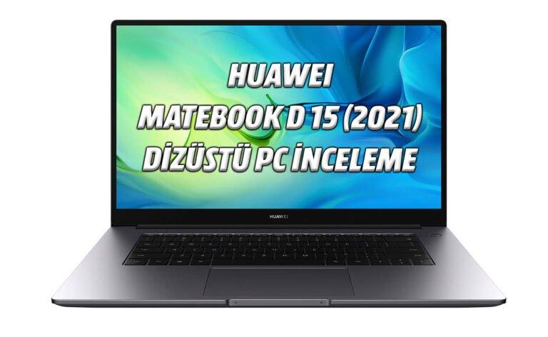 Huawei MateBook D 15 – Core i5 ve Wi-Fi 6 (2021) PC inceleme