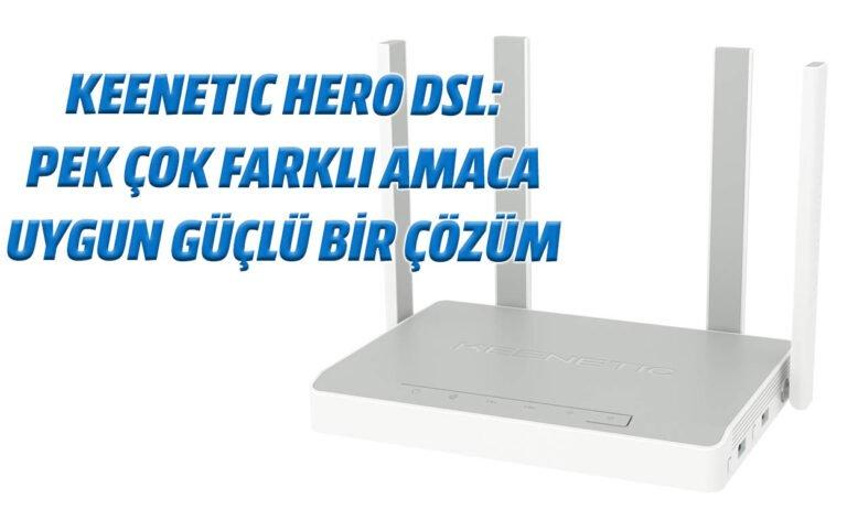 Keenetic Hero DSL: Pek çok farklı amaca uygun güçlü bir çözüm