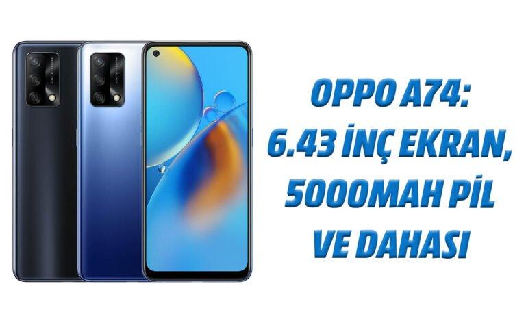 OPPO A74: 6.43 inç ekran, 5000mAh pil ve dahası!