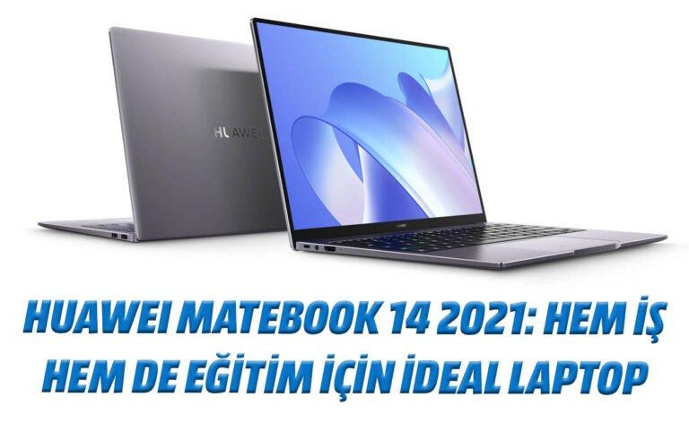 Huawei MateBook 14 2021: Hem iş hem de eğitim için ideal laptop