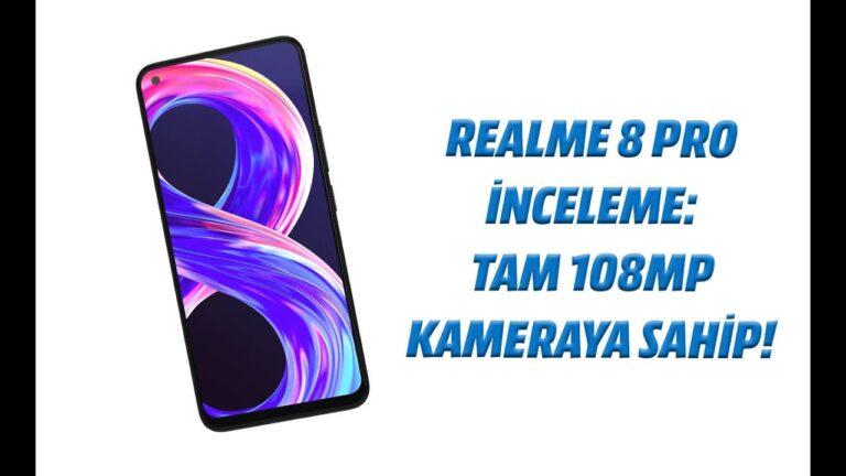 Realme 8 Pro inceleme: Tam 108MP kameraya sahip!