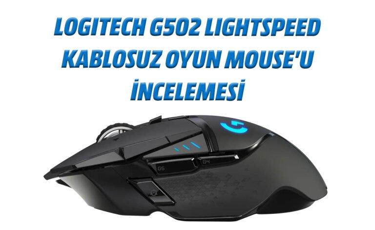 Logitech G502 Lightspeed kablosuz oyun mouse'u incelemesi